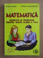 Petre Simion - Matematica. Exercitii si probleme pentru elveii clasei a VI-a