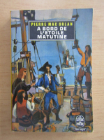 Anticariat: Pierre Mac Orlan - A bord de L'Etoile Matutine