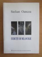 Stelian Oancea - Exercitii de melancolie