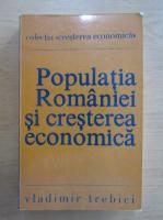 Anticariat: Vladimir Trebici - Populatia Romaniei si cresterea economica
