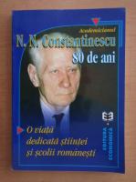 Academicianul N. N. constantinescu. 80 de ani