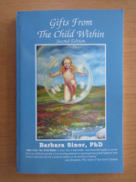 Anticariat: Barbara Sinor - Gifts from the Child Within
