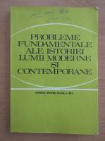 Camil Muresan - Probleme fundamentale ale istoriei lumii moderne si contemporane