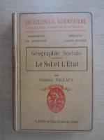 Anticariat: Camille Vallaux - Geographie sociale. Le Sol et l'etat