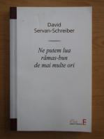 Anticariat: David Servan Schreiber - Ne putem lua ramas bun de mai multe ori