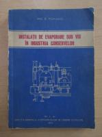 Anticariat: E. Popovici - Instalatii de evaporare sub vid in industria conservelor