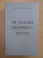 Anticariat: H. Sanielevici - In slujba satanei?! (volumul 1)