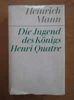Anticariat: Heinrich Mann - Die Vollendung des Konigs Henri Quatre (volumul 11)