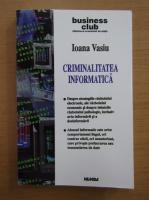 Anticariat: Ioana Vasiu - Criminalitatea informatica
