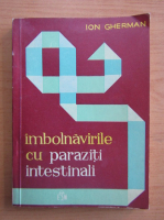 Anticariat: Ion Gherman - Imbolnavirile cu paraziti intestinali