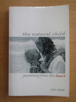 Anticariat: Jan Hunt - The Natural Child. Parenting from the Heart