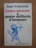 Jean Fourastie - Lettre ouverte a quatre milliards d'hommes