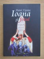 Matei Visniec - Ioana si focul