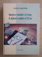Anticariat: Ovidiu Muntean - Imaginea romanilor in Franta la mijlocul secolului al XIX-lea