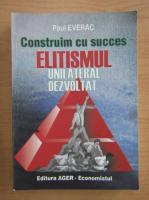 Anticariat: Paul Everac - Construim cu succes etilismul unilateral dezvoltat