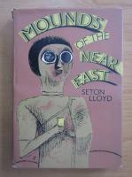Anticariat: Seton Lloyd - Mounds of the Near East