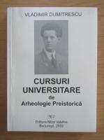 Vladimir Dumitrescu - Cursuri universitare de arheologie preistorica