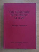 Vladimir Dumitrescu - The Neolithic Settlement at Rast