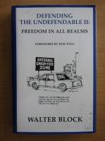 Anticariat: Walter Block - Defending the Undefendable, volumul 2. Freedom in All Realms