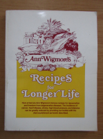 Anticariat: Ann Wigmore - Recipes for Longer Life
