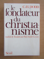 Anticariat: Charles Harold Dodd - Le Fondateur du Christianisme