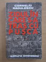 Anticariat: Corneliu Radulescu - Zidul in care s-a tras cu pusca
