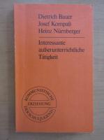 Anticariat: Dietrich Bauer - Interessante ausserunterrichtliche Tatigkeit