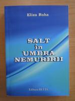 Anticariat: Eliza Roha - Salt in umbra nemuririi
