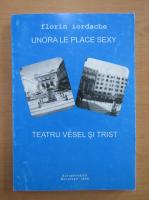 Anticariat: Florin Iordache - Unora le place sexy. Teatru vesel si trist