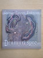 Anticariat: Gyongyi Pasztor Fodorean - Drumuri spre...