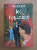 Anticariat: Henri Troyat - Les Eygletiere
