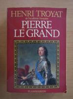 Henri Troyat - Pierre le Grand