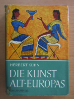 Anticariat: Herbert Kuhn - Die Kunst Alt-Europas
