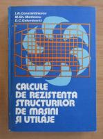 Anticariat: I. N. Constantinescu - Calcule de rezistenta structurilor de masini si utilaje