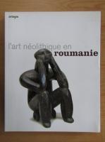 Anticariat: L'art neolithique en Roumanie