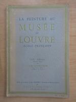 Louis Hautecoeur - La peinture au Musee du Louvre. Ecole francaise, volumul 1. XIXe siecle