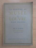 Louis Hautecoeur - La peinture au Musee du Louvre. Ecoles italiennes. XIIIe, XIVe, XVe siecles