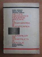 Anticariat: Manea Manescu - Metode matematice moderne aplicate in organizarea si planificarea lucrarilor de constructii si montaje