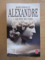 Mary Renault - Alexandre. Le feu du ciel