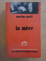 Anticariat: Maxime Gorki - La mere