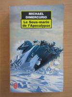Anticariat: Michael Dimercurio - Le Sous-marin de l'Apocalypse