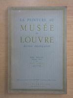 Paul Jamot - La peinture au Musee du Louvre. Ecole francaise, volumul 2. XIXe siecle