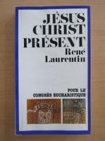 Anticariat: Rene Laurentin - Jesus Christ Present