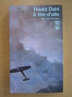 Roald Dahl - A tire-d'aile
