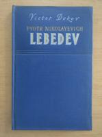Anticariat: Victor Dukov - Pyotr Nikolayevich Lebedev
