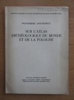 Wlodzimierz Antoniewicz - Sur l'atlas archeologique du monde et de la Pologne