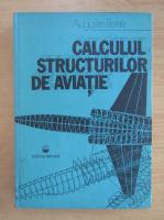Anticariat: Augustin Petre - Calculul structurilor de aviatie
