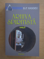 Bogdan Petriceicu Hasdeu - Arhiva spiritista (volumul 1)