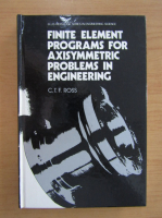 Anticariat: C. T. F. Ross - Finite element programs for axisymmetric problems in engineering