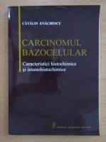 Anticariat: Catalin Enachescu - Carcinomul bazocelular. Caracteristici histochimice si imunohistochimice